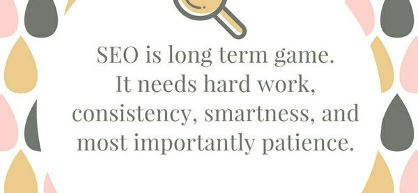 SEO is a long-term game. It requires hard work, consistency, smartness, and most importantly, patience.