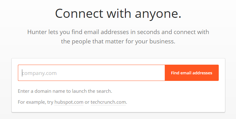 Connect with anyone. Hunter lets you find email addresses in seconds and connect with the people that matter for your business.